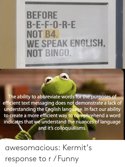 Funny, Tumblr, and Blog: awesomacious:  Kermit's response to r / Funny