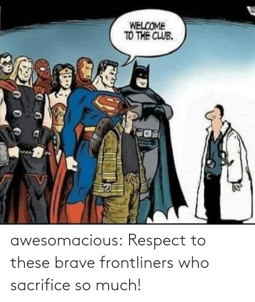 Respect, Tumblr, and Blog: awesomacious:  Respect to these brave frontliners who sacrifice so much!