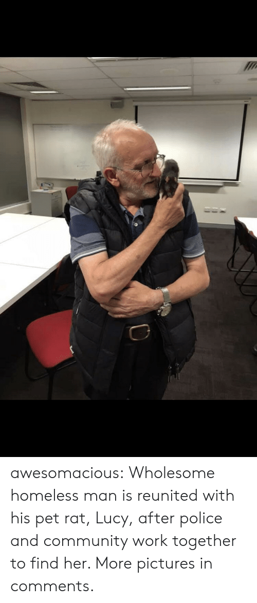 Community, Homeless, and Police: awesomacious:  Wholesome homeless man is reunited with his pet rat, Lucy, after police and community work together to find her. More pictures in comments.