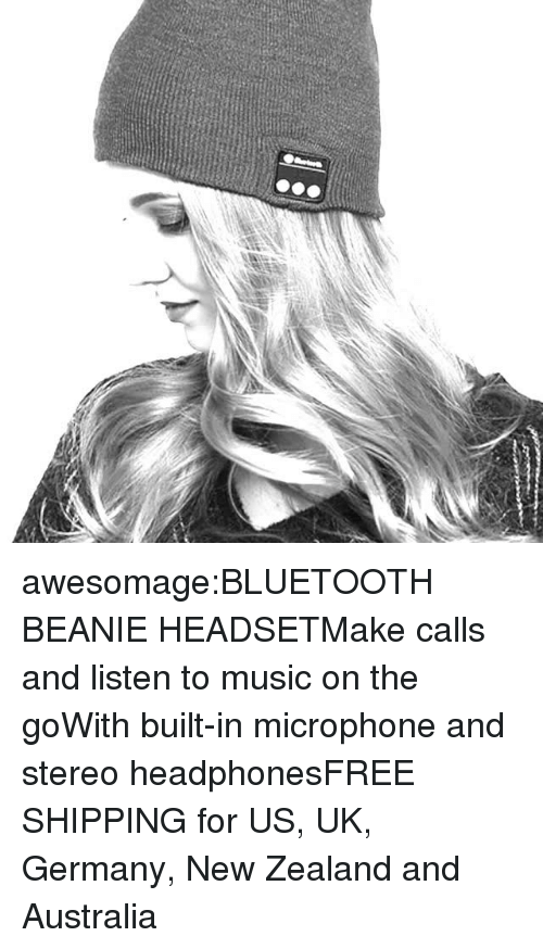 Bluetooth, Fashion, and Music: awesomage:BLUETOOTH BEANIE HEADSETMake calls and listen to music on the goWith built-in microphone and stereo headphonesFREE SHIPPING for US, UK, Germany, New Zealand and Australia