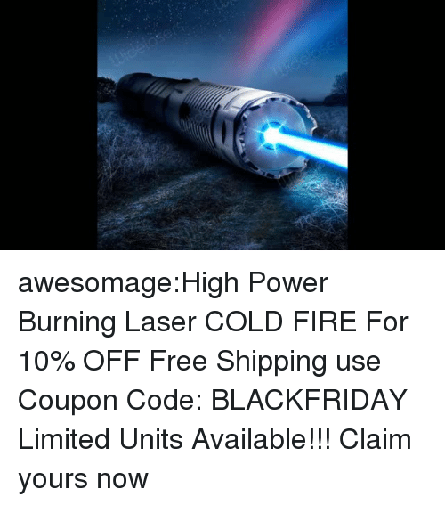Fire, Tumblr, and Blog: awesomage:High Power Burning Laser COLD FIRE For 10% OFF  Free Shipping use Coupon Code: BLACKFRIDAY  Limited Units Available!!! Claim yours now