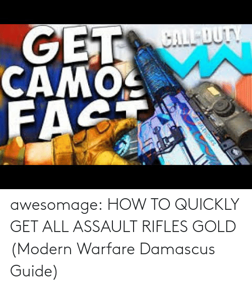 Tumblr, Blog, and How To: awesomage:  HOW TO QUICKLY GET ALL ASSAULT RIFLES GOLD (Modern Warfare Damascus Guide)