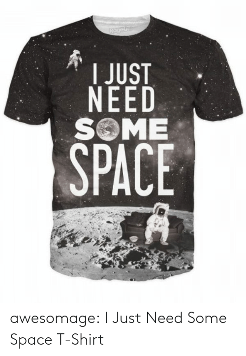 Tumblr, Blog, and Space: awesomage:  I Just Need Some Space T-Shirt