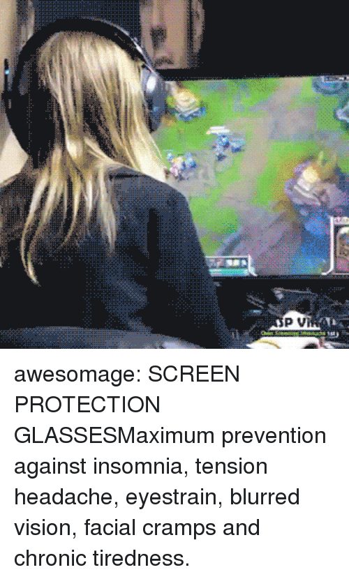 Tumblr, Vision, and Blog: awesomage:  SCREEN PROTECTION GLASSESMaximum prevention against insomnia, tension headache, eyestrain, blurred vision, facial cramps and chronic tiredness.
