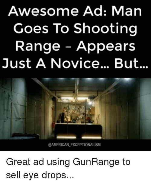 Memes, 🤖, and Range: Awesome Ad: Man  Goes To Shooting  Range Appears  Just A Novice... But...  @AMERICAN EXCEPTIONALISM Great ad using GunRange to sell eye drops...