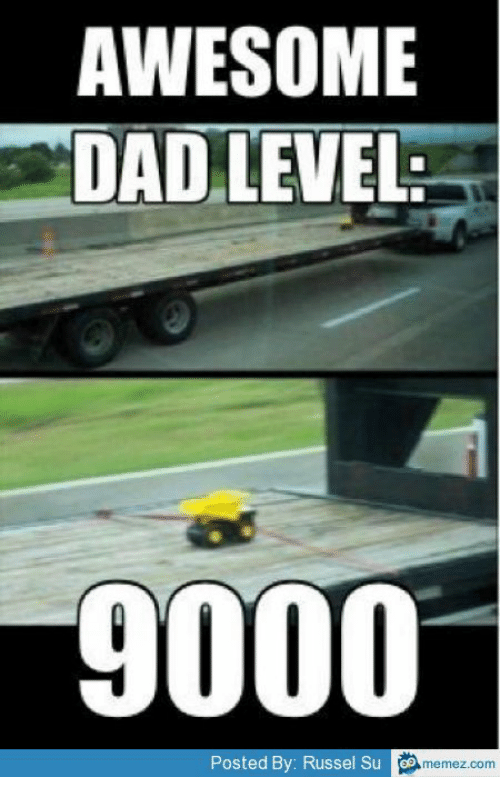 AWESOME DAD LEVEL 9000 Posted by Russel Su Memezcom ...
