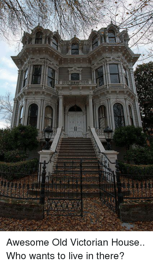 awesome old victorian house who wants to live in there meme on me me