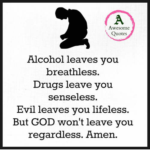Quotes About Drugs Fascinating Awesome Quotes Alcohol Leaves You Breathless Drugs Leave You
