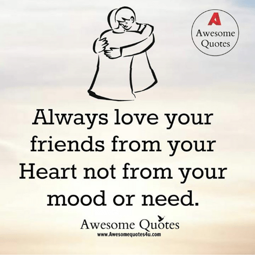 Awesome Quotes Always Love Your Friends From Your Heart Not From