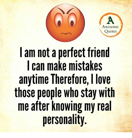 Awesome Quotes Am Not A Perfect Friend Can Make Mistakes Anytime