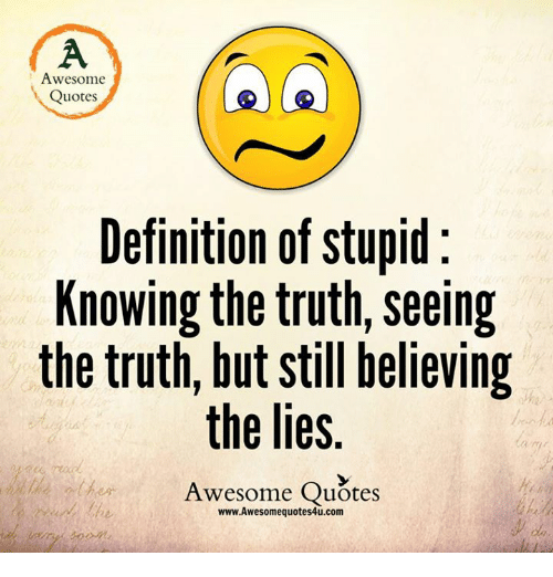 Define Quote: Awesome Quotes Definition Of Stupid Knowing The Truth