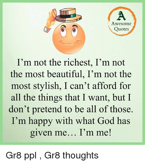 Awesome Quotes Im Not The Richest Im Not The Most Beautiful Im