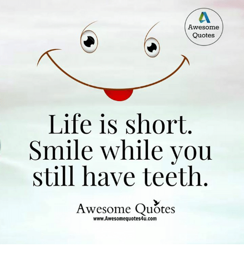Awesome Quotes Life Is Short Smile While You Still Have Teeth