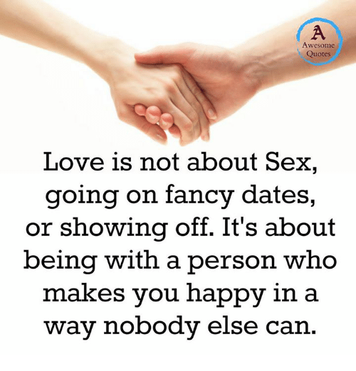 Awesome Quotes Love Is Not About Sex Going On Fancy Dates Or Showing