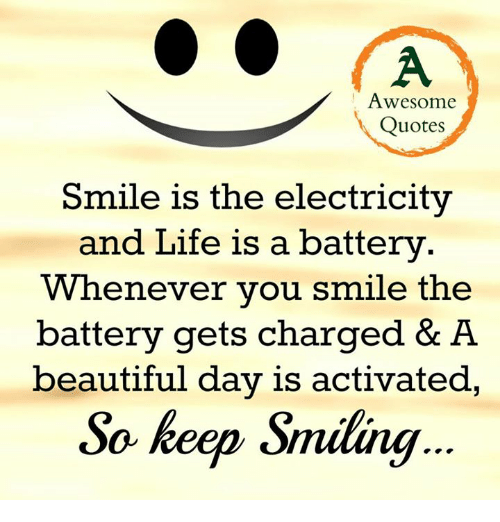Awesome Quotes Smile Is The Electricity And Life Is A Battery