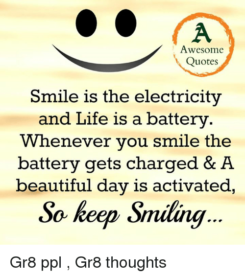beautiful life and memes awesome quotes smile is the electricity and life is