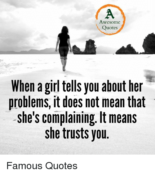 Awesome Quotes When A Girl Tells You About Her Problems It Does Not
