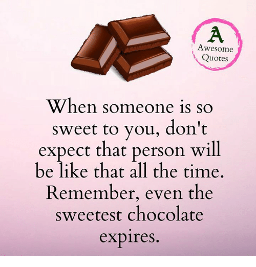 Awesome Quotes When Someone Is So Sweet To You Dont Expect That