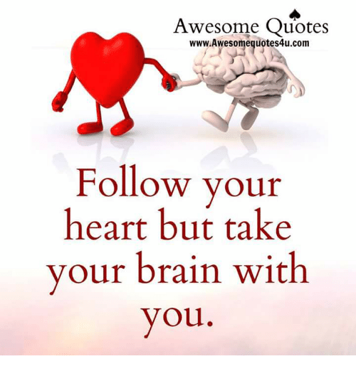 Awesome Quotes Wwwawesome Otes4ucom Follow Your Heart But Take Your