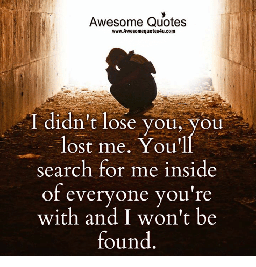Awesome Quotes Wwwawesome Quotes4ucom I Didnt Lose You You Lost Me