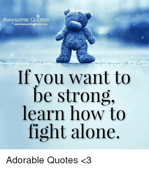 Awesome Quotes Wwwawesome Quotes4ucom If You Want To Be Strong Learn