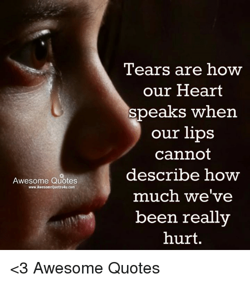 Awesome Quotes Wwwawesome Quotes4ucom Tears Are How Our Heart Speaks