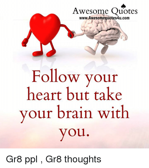 Awesome Quotes Wwwawesomeguotes4ucom Follow Your Heart But Take Your