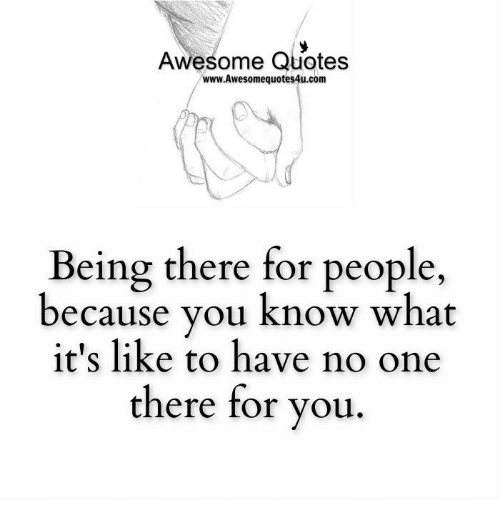 Awesome Quotes Wwwawesomequotes4ucom Being There For People Because