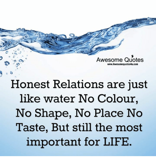 Water Is Life Quote Classy Awesome Quotes Wwwawesomequotes4Ucom Honest Relations Are Just