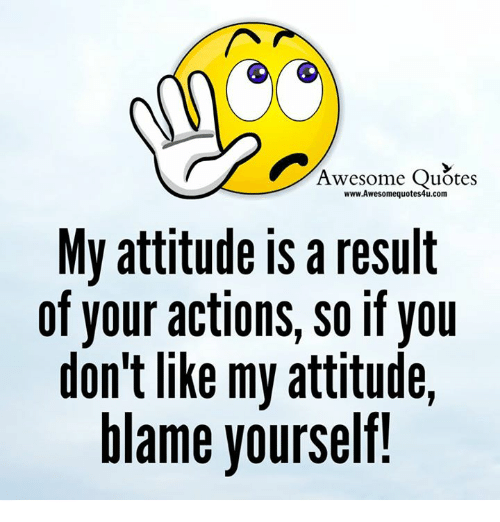 Awesome Quotes Wwwawesomequotes4ucom My Attitude Is Aresult Of Your