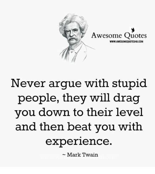 Never Argue With Stupid People Quote: 25+ Best Memes About Stupid People