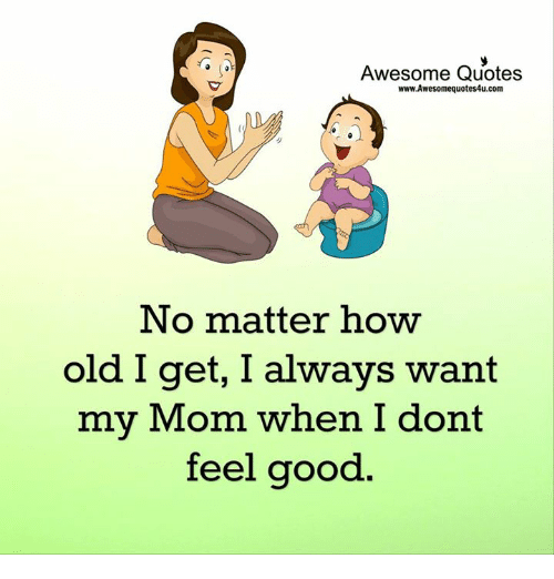 Awesome Quotes wwwAwesomequotes4ucom No Matter How Old I Get ...