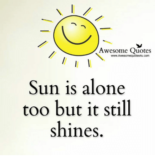 Awesome Quotes Wwwawesomequotes4ucom Sun Is Alone Too But It Still