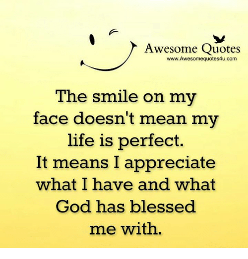 Awesome Quotes Wwwawesomequotes4ucom The Smile On My Face Doesnt