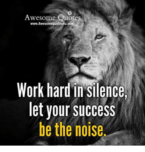 Awesome Quotes Wwwawesomequotes4ucom Work Hard In Silence Let Your