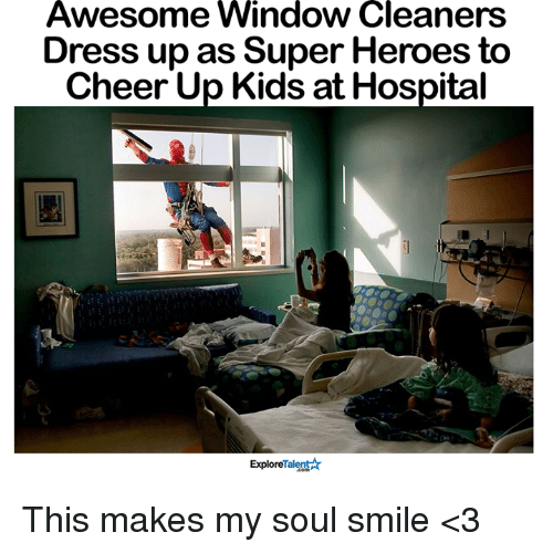 Memes, Windows, and Hospital: Awesome Window Cleaners  Dress upas Super Heroes to  Cheer Up Kids at Hospital  Talent  Explore This makes my soul smile <3