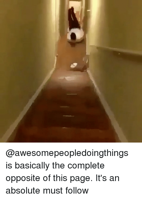 Memes, 🤖, and Page: @awesomepeopledoingthings is basically the complete opposite of this page. It's an absolute must follow