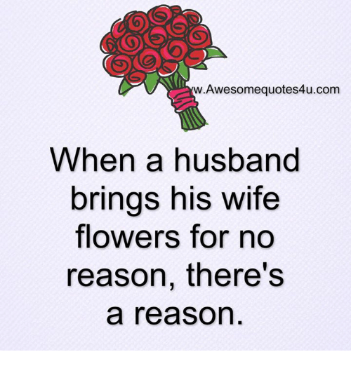 Awesomequotes4ucom When A Husband Brings His Wife Flowers For No