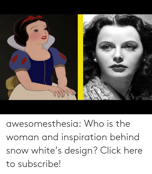 Click, Snow White, and Tumblr: awesomesthesia: Who is the woman and inspiration behind snow white's design? Click here to subscribe!