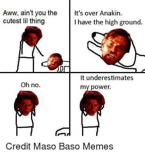 aww aint you the its over anakin cutest lil thing 14638385 25 best i have the high ground memes its over anakin memes, oh