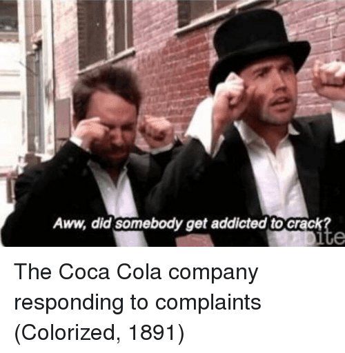 Aww, Coca-Cola, and Addicted: Aww, did  k  ite  somebody get addicted to crac The Coca Cola company responding to complaints (Colorized, 1891)