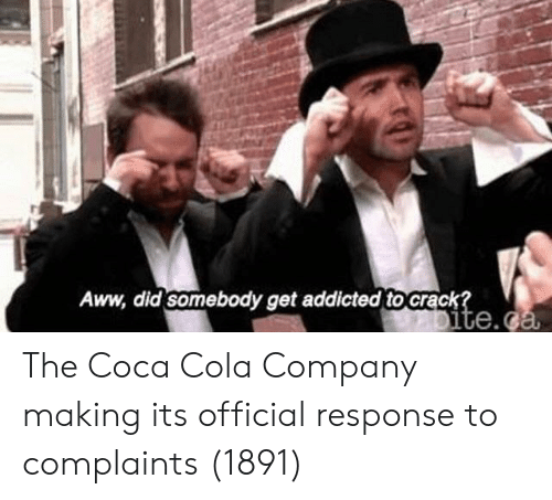 Aww, Coca-Cola, and Addicted: Aww, did somebody get addicted to crack  te.c The Coca Cola Company making its official response to complaints (1891)