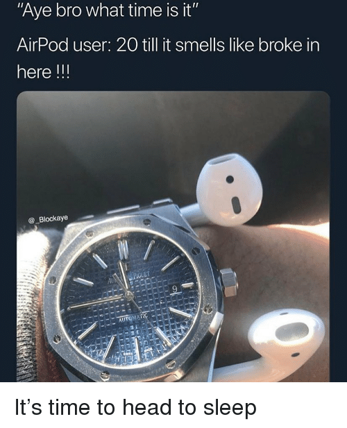 aye bro what time is it airpod user 20 till it smells like broke in here guet au it s time. Black Bedroom Furniture Sets. Home Design Ideas