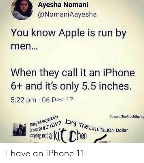 Apple, Iphone, and Run: Ayesha Nomani  @NomaniAayesha  You know Apple is run by  men..  When they call it an iPhone  6+ and it's only 5.5 inches.  5:22 pm 06 Dec 12  Fb.comTooMuchSavag  Sahaj Ma  rcourse its ruun b  company, not a  en. saILLION Dollar  kitchen I have an iPhone 11+