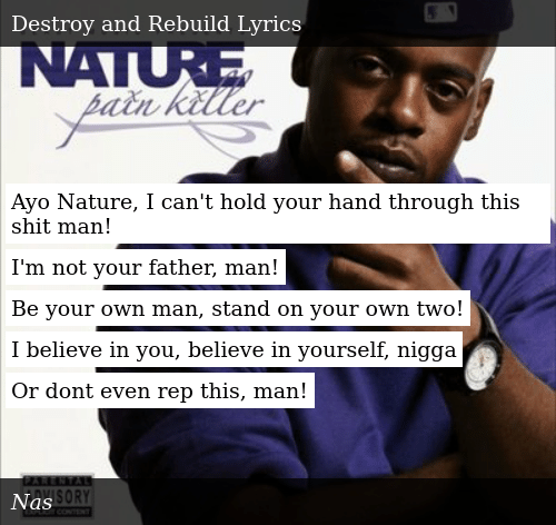 SIZZLE: Ayo Nature, I can't hold your hand through this shit man!  I'm not your father, man!  Be your own man, stand on your own two!  I believe in you, believe in yourself, nigga  Or dont even rep this, man!
