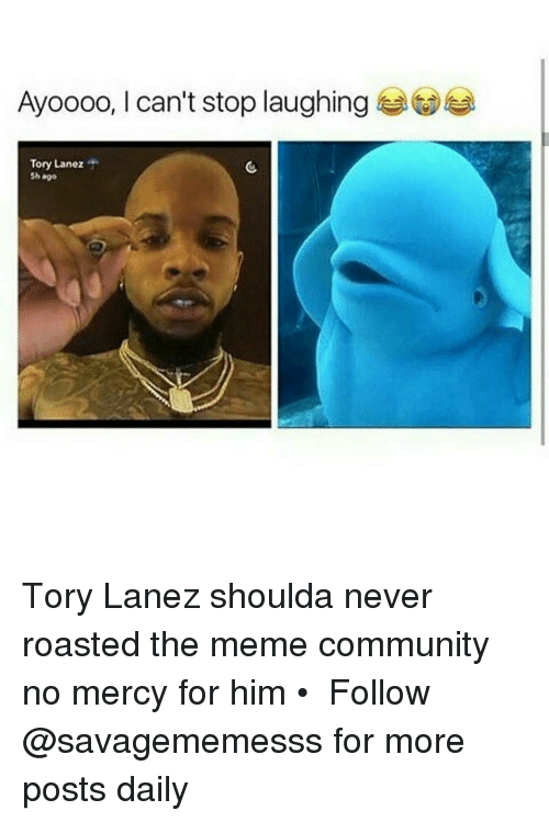 Memes, Tory Lanez, and 🤖: Ayoooo, I can't stop laughing  Tory Lanez  5h ago Tory Lanez shoulda never roasted the meme community no mercy for him • ➫➫ Follow @savagememesss for more posts daily