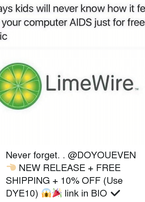 Gym, Linked In, and Use: ays kids will never know how it fe  your computer AIDS just for free  IC  LimeWire Never forget. . @DOYOUEVEN 👈🏼 NEW RELEASE + FREE SHIPPING + 10% OFF (Use DYE10) 😱🎉 link in BIO ✔️