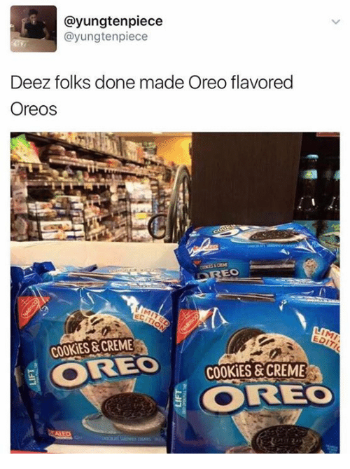 Cookies, Funny, and Deez: ayungten piece  ayungten piece  Deez folks done made Oreo flavored  Oreos  EO  5 OREO  COOKIES &CREME  COREO