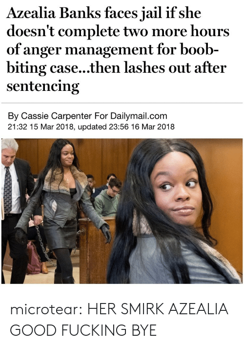 Fucking, Jail, and Target: Azealia Banks faces jail if she  doesn't complete two more hours  of anger management for boob-  biting case...then lashes out after  sentencing  By Cassie Carpenter For Dailymail.com  21:32 15 Mar 2018, updated 23:56 16 Mar 2018 microtear:  HER SMIRK AZEALIA GOOD FUCKING BYE
