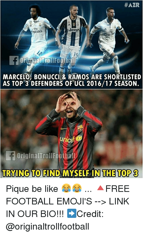 Be Like, Football, and Memes:  #AZR  FIy  mirates  Jeep  fly  MARCELO BONUCCI & RAMOS ARE SHORTLISTED  AS TOP 3 DEFENDERS OF UCL 2016/17 SEASON.  unice  fOriginalTrollFoothal  TRYING  TO FIND MYSELFIN THE TOP 3 Pique be like 😂😂 ... 🔺FREE FOOTBALL EMOJI'S --> LINK IN OUR BIO!!! ➡️Credit: @originaltrollfootball